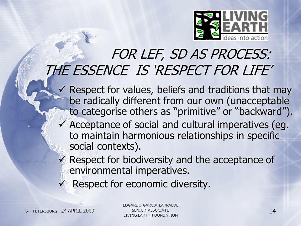 ST. PETERSBURG, 24 APRIL 2009 EDGARDO GARCÍA LARRALDE SENIOR ASSOCIATE LIVING EARTH FOUNDATION 14 FOR LEF, SD AS PROCESS: THE ESSENCE IS 'RESPECT FOR