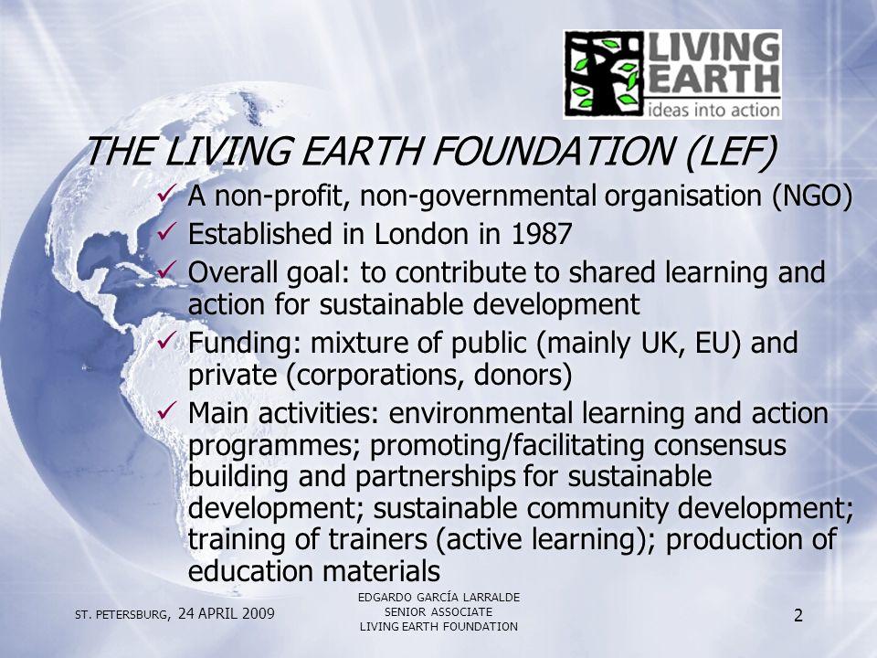 ST. PETERSBURG, 24 APRIL 2009 EDGARDO GARCÍA LARRALDE SENIOR ASSOCIATE LIVING EARTH FOUNDATION 2 THE LIVING EARTH FOUNDATION (LEF) A non-profit, non-g