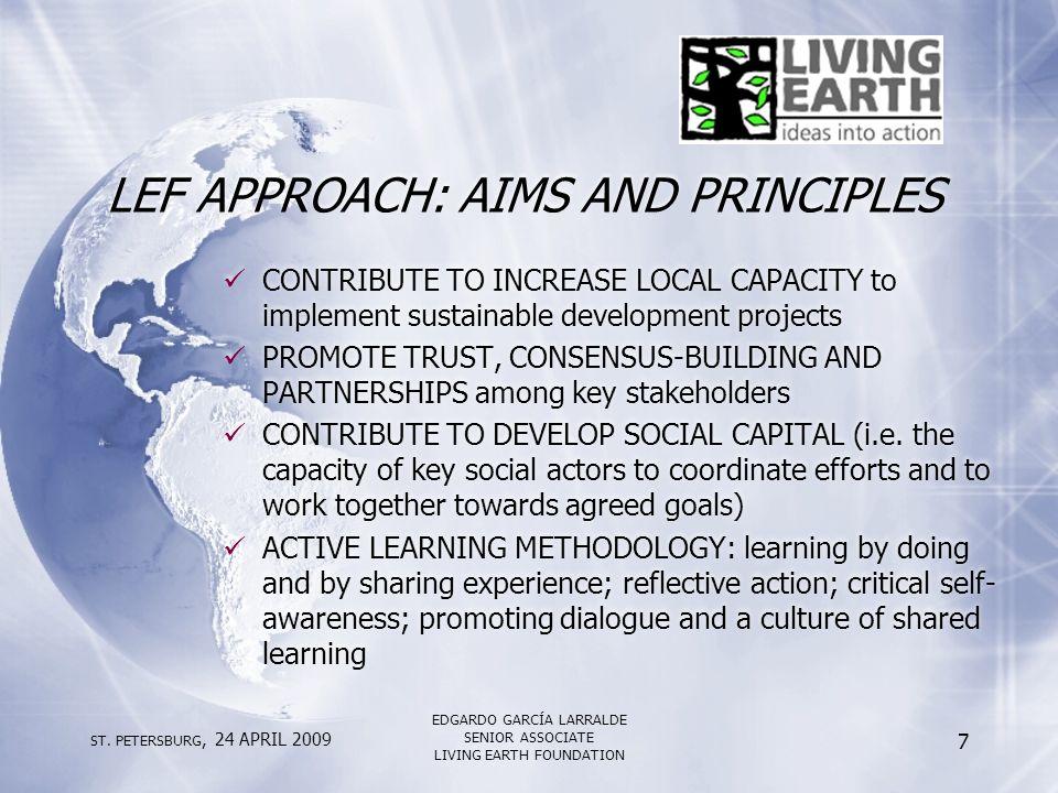 ST. PETERSBURG, 24 APRIL 2009 EDGARDO GARCÍA LARRALDE SENIOR ASSOCIATE LIVING EARTH FOUNDATION 7 LEF APPROACH: AIMS AND PRINCIPLES CONTRIBUTE TO INCRE