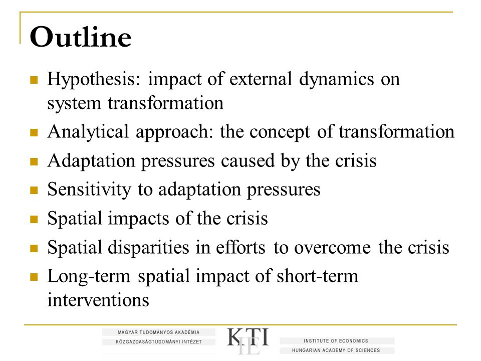 Outline Hypothesis: impact of external dynamics on system transformation Analytical approach: the concept of transformation Adaptation pressures cause