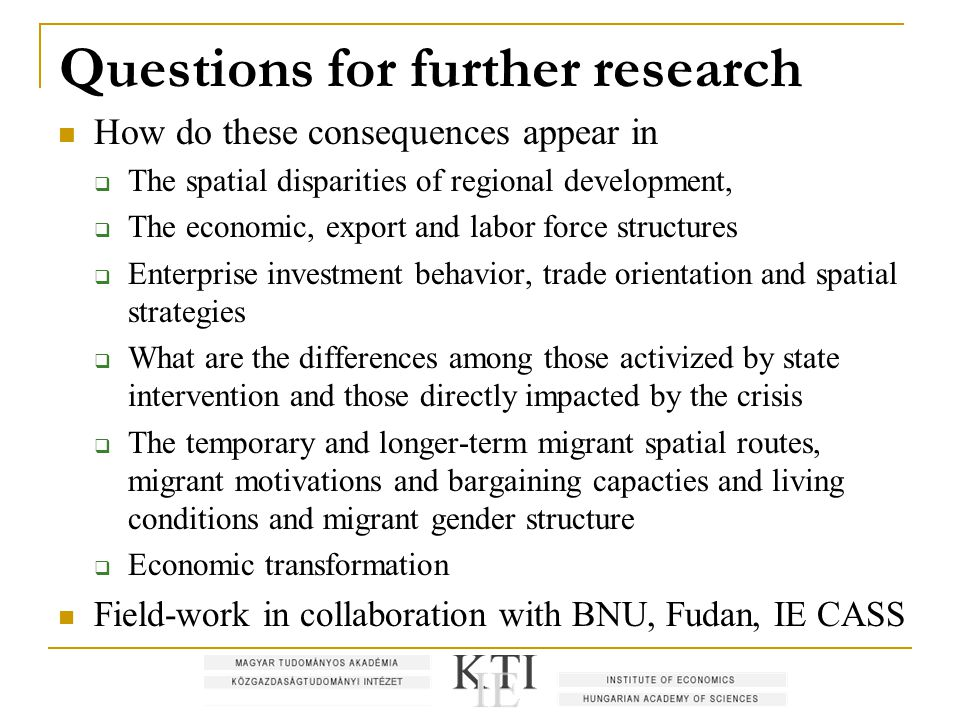 Questions for further research How do these consequences appear in  The spatial disparities of regional development,  The economic, export and labor