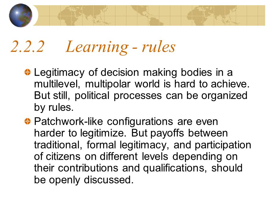 2.2.2Learning - rules Legitimacy of decision making bodies in a multilevel, multipolar world is hard to achieve.