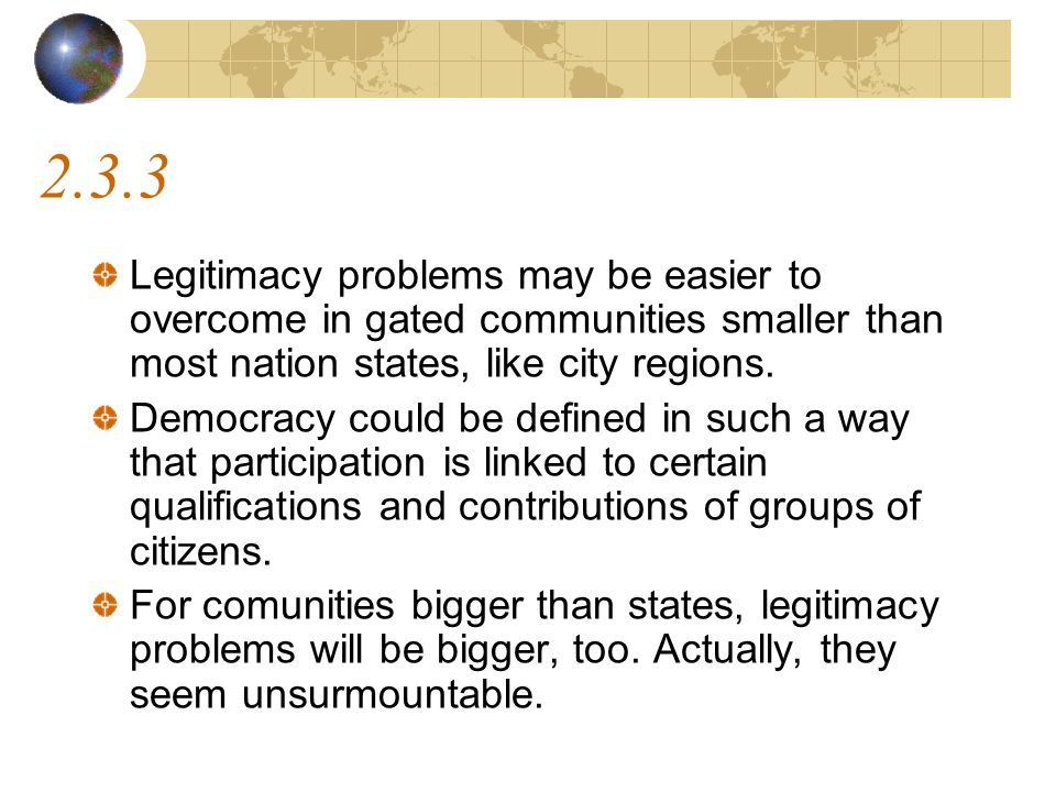 2.3.3 Legitimacy problems may be easier to overcome in gated communities smaller than most nation states, like city regions.