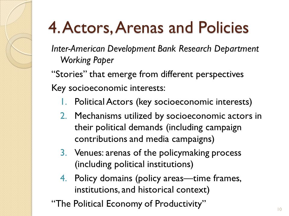 "4. Actors, Arenas and Policies Inter-American Development Bank Research Department Working Paper ""Stories"" that emerge from different perspectives Key"