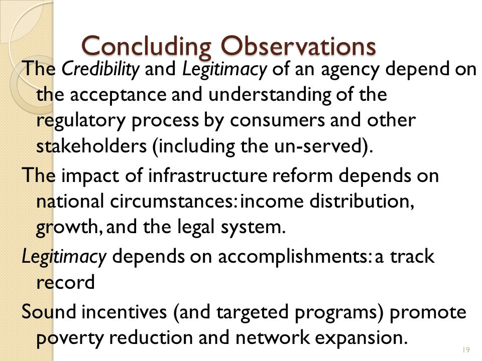 Concluding Observations The Credibility and Legitimacy of an agency depend on the acceptance and understanding of the regulatory process by consumers