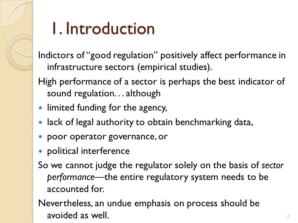 "1. Introduction Indictors of ""good regulation"" positively affect performance in infrastructure sectors (empirical studies). High performance of a sect"