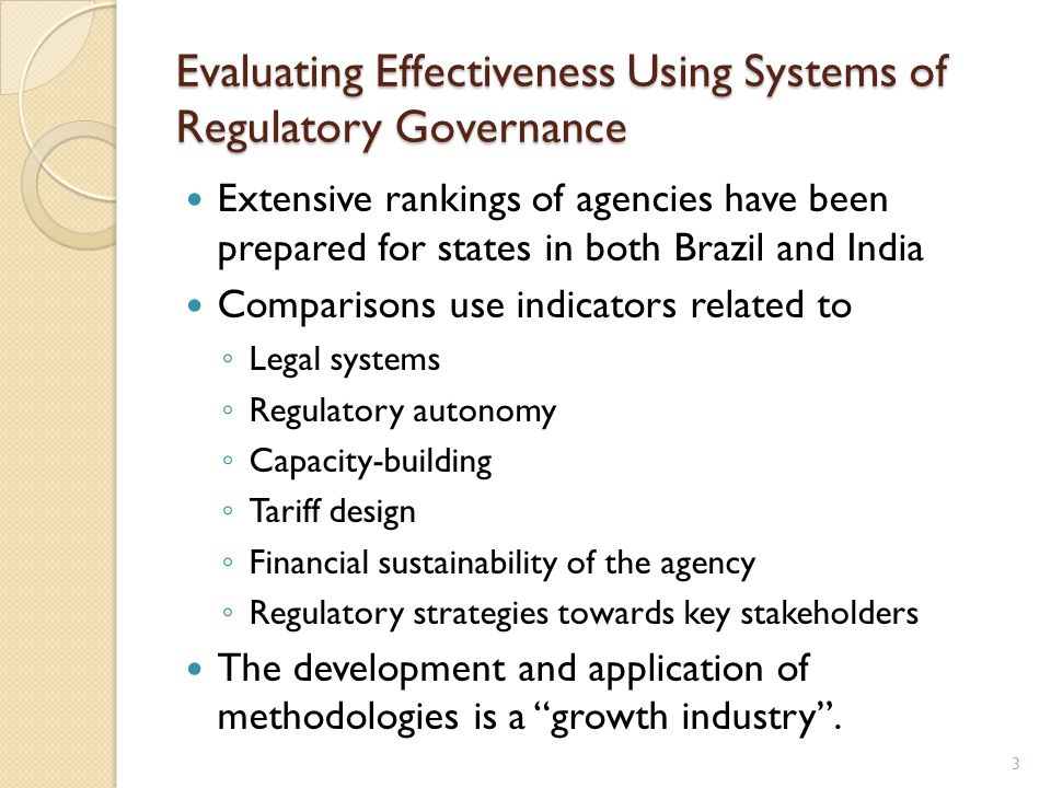 Evaluating Effectiveness Using Systems of Regulatory Governance Extensive rankings of agencies have been prepared for states in both Brazil and India