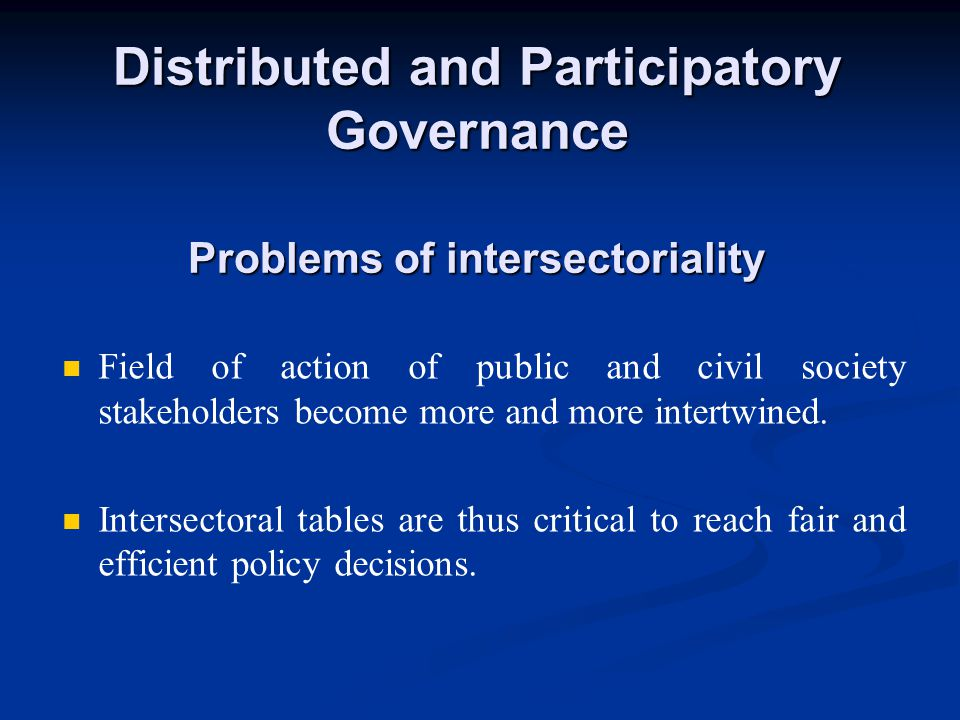 Distributed and Participatory Governance Problems of intersectoriality Field of action of public and civil society stakeholders become more and more intertwined.