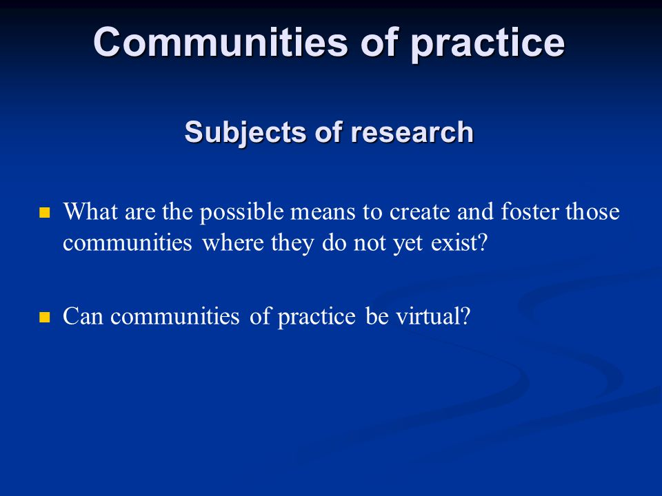 What are the possible means to create and foster those communities where they do not yet exist.