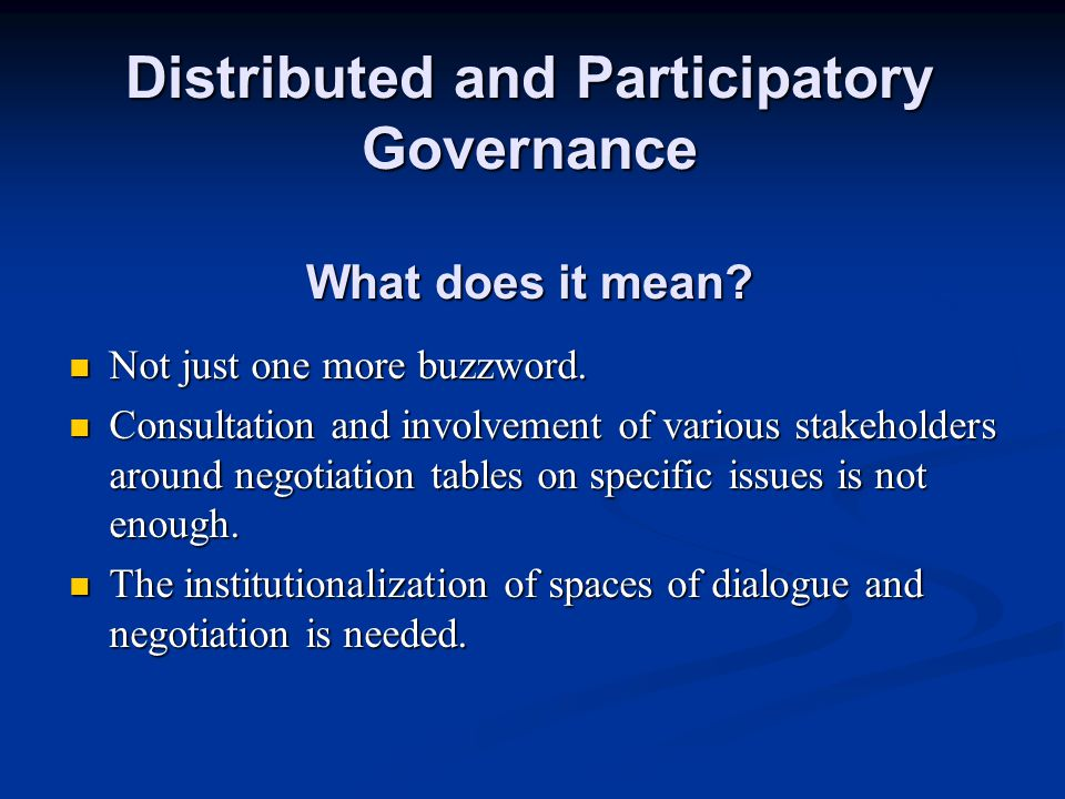 Distributed and Participatory Governance What does it mean.