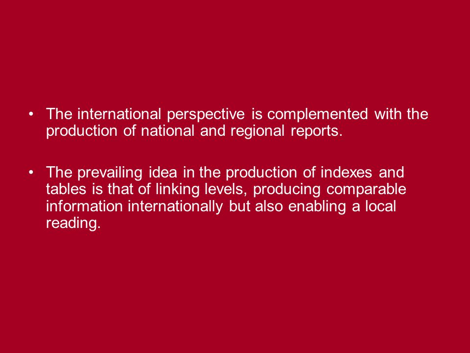 The international perspective is complemented with the production of national and regional reports.