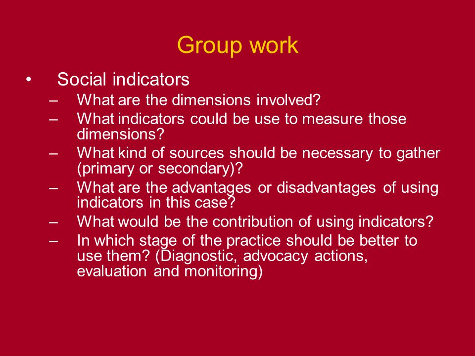 Group work Social indicators –What are the dimensions involved.