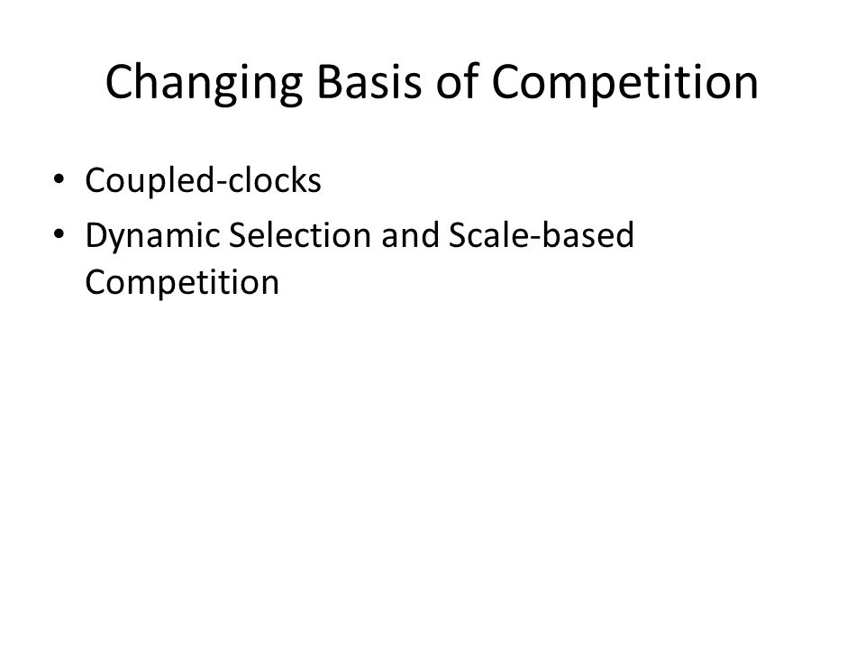 Changing Basis of Competition Coupled-clocks Dynamic Selection and Scale-based Competition