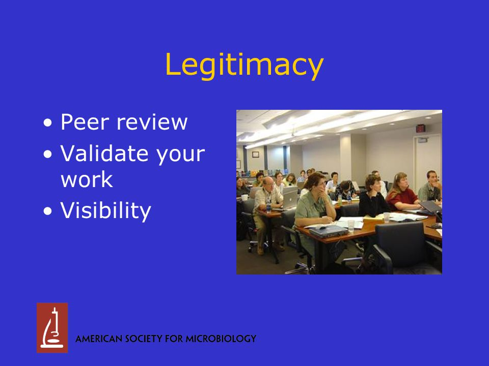 Legitimacy Peer review Validate your work Visibility