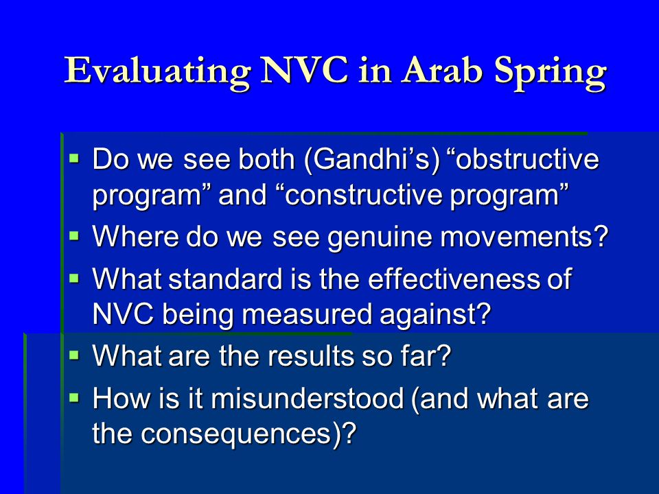 Evaluating NVC in Arab Spring  Do we see both (Gandhi's) obstructive program and constructive program  Where do we see genuine movements.