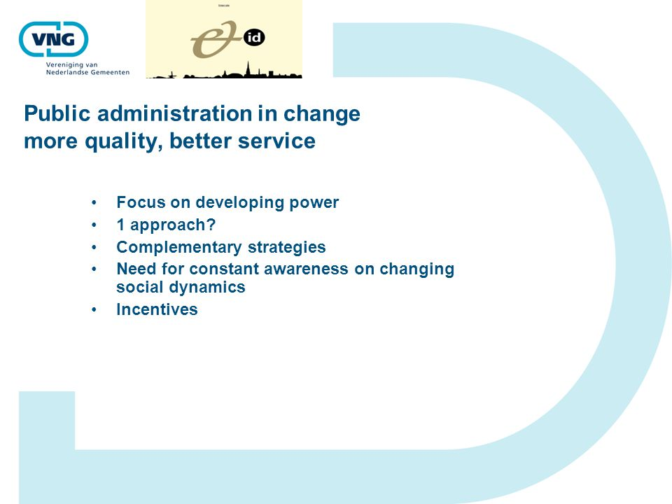 Public administration in change more quality, better service Focus on developing power 1 approach? Complementary strategies Need for constant awarenes