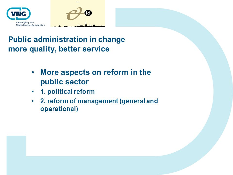 Public administration in change more quality, better service 2.Less and differing regulation Reduction of administrative burden of 25 % Assess new regulation to avoid new administrative burden More attention to alternatives like self regulation Agreement with Europe to reduce administration