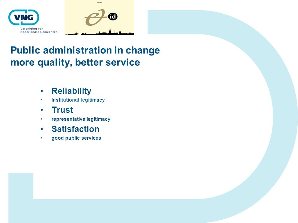 Public administration in change more quality, better service Reliability Institutional legitimacy Trust representative legitimacy Satisfaction good pu