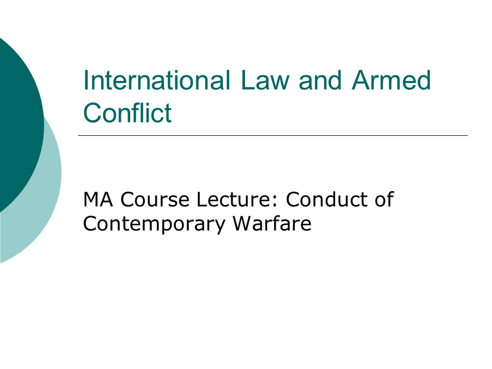 International Law and Armed Conflict MA Course Lecture: Conduct of Contemporary Warfare