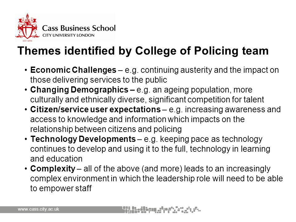 www.cass.city.ac.uk Themes identified by College of Policing team Economic Challenges – e.g.