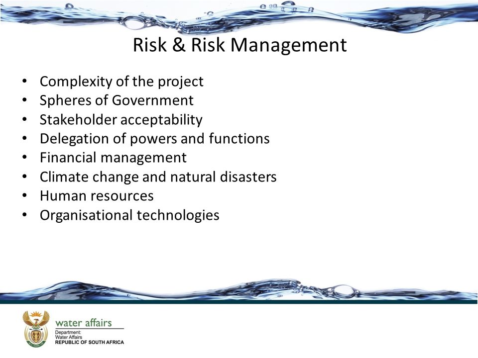 Risk & Risk Management Complexity of the project Spheres of Government Stakeholder acceptability Delegation of powers and functions Financial management Climate change and natural disasters Human resources Organisational technologies
