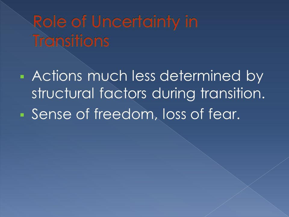  Actions much less determined by structural factors during transition.