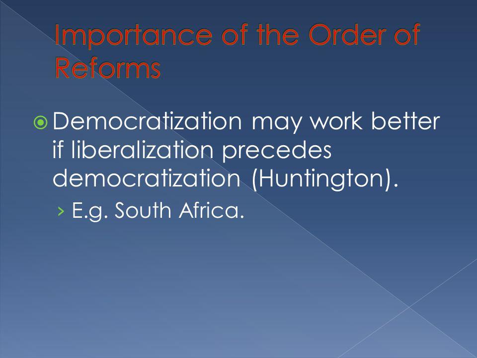  Democratization may work better if liberalization precedes democratization (Huntington).