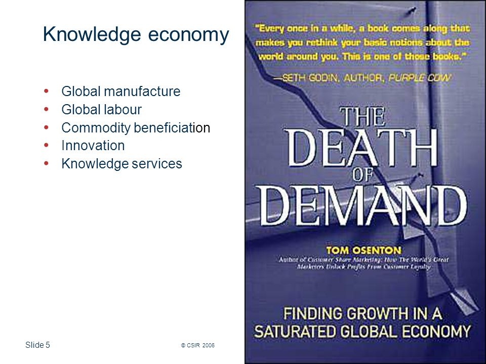 Slide 5 © CSIR 2006 www.csir.co.za Knowledge economy Global manufacture Global labour Commodity beneficiation Innovation Knowledge services