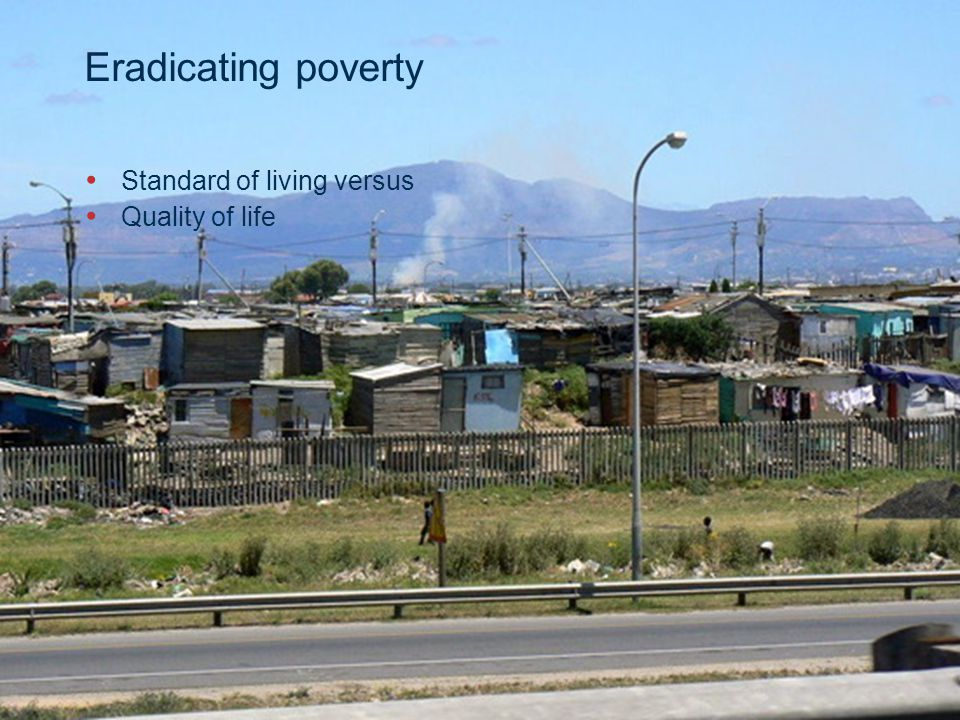 Slide 8 © CSIR 2006 www.csir.co.za Eradicating poverty Standard of living versus Quality of life