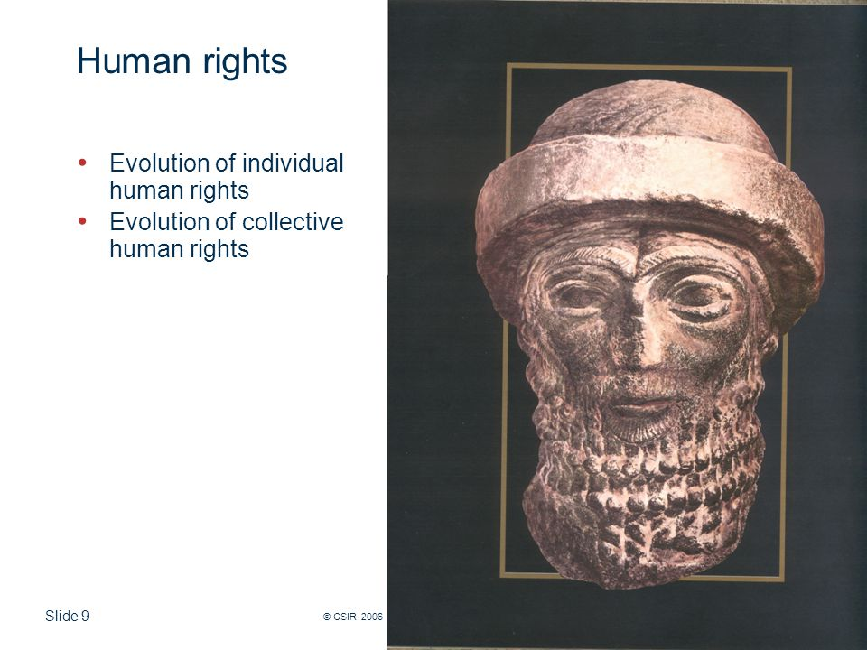 Slide 9 © CSIR 2006 www.csir.co.za Human rights Evolution of individual human rights Evolution of collective human rights
