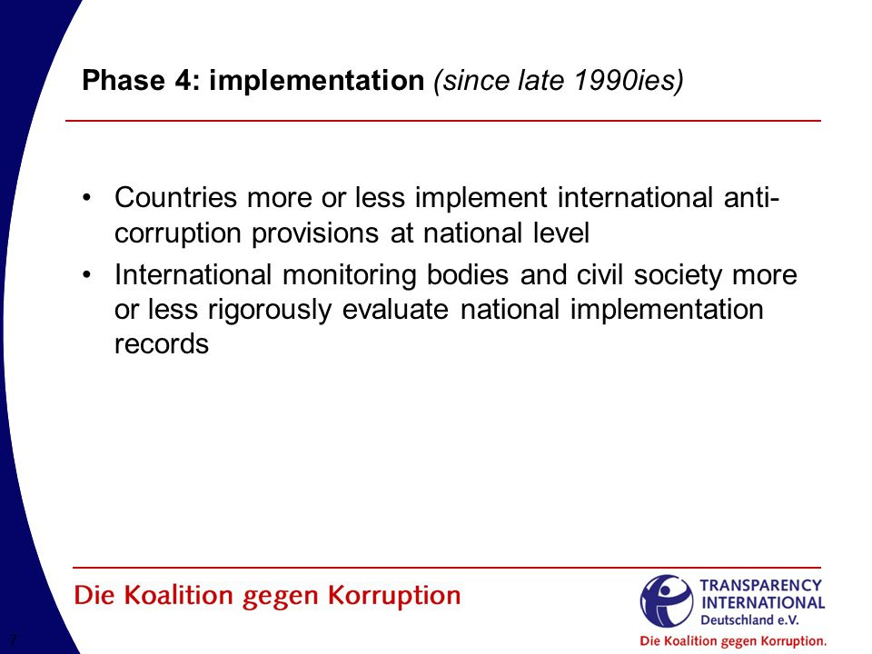 77 Phase 4: implementation (since late 1990ies) Countries more or less implement international anti- corruption provisions at national level Internati