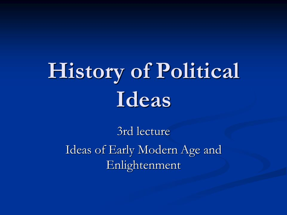 History of Political Ideas 3rd lecture Ideas of Early Modern Age and Enlightenment