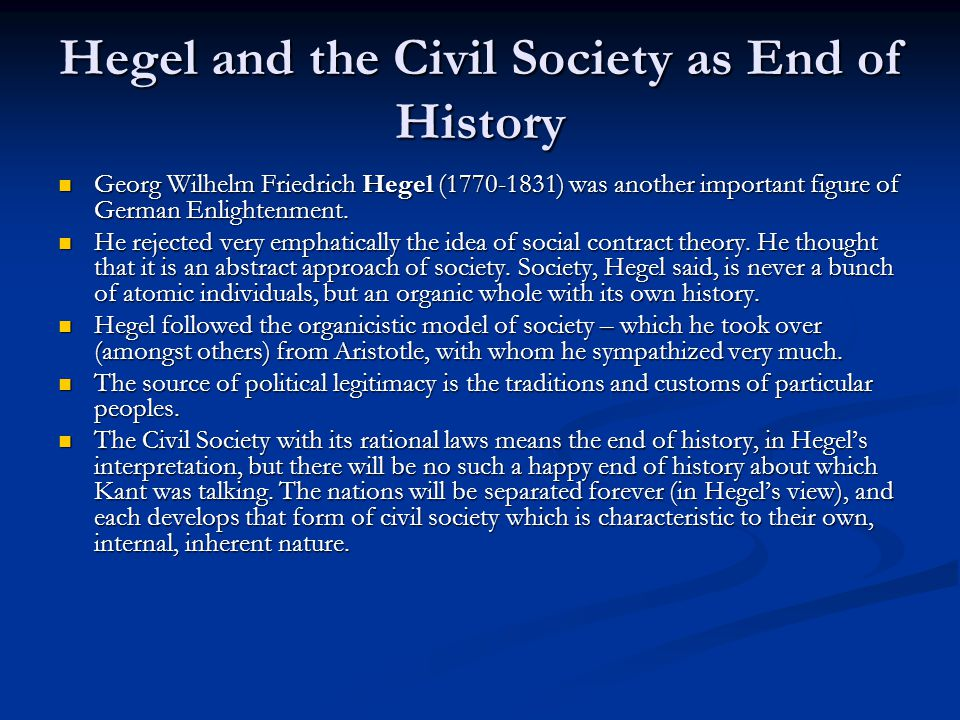 Hegel and the Civil Society as End of History Georg Wilhelm Friedrich Hegel (1770-1831) was another important figure of German Enlightenment.