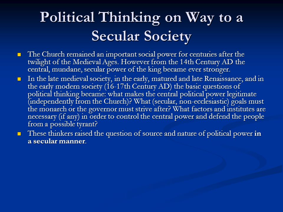 Political Thinking on Way to a Secular Society The Church remained an important social power for centuries after the twilight of the Medieval Ages.