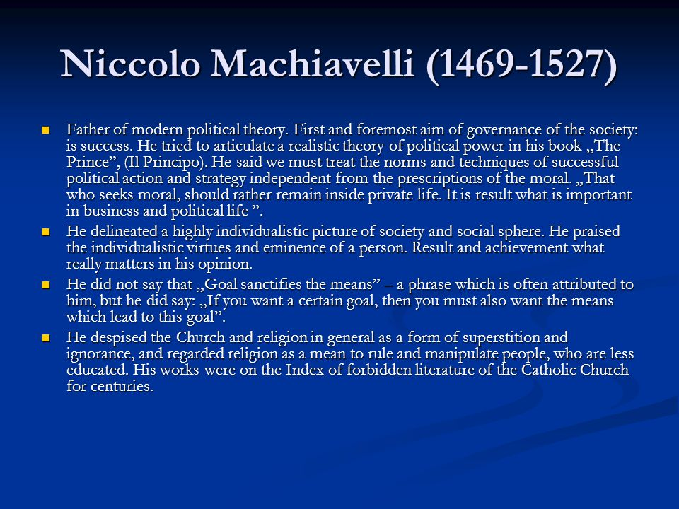 Niccolo Machiavelli (1469-1527) Father of modern political theory.