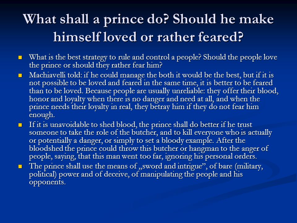 What shall a prince do. Should he make himself loved or rather feared.