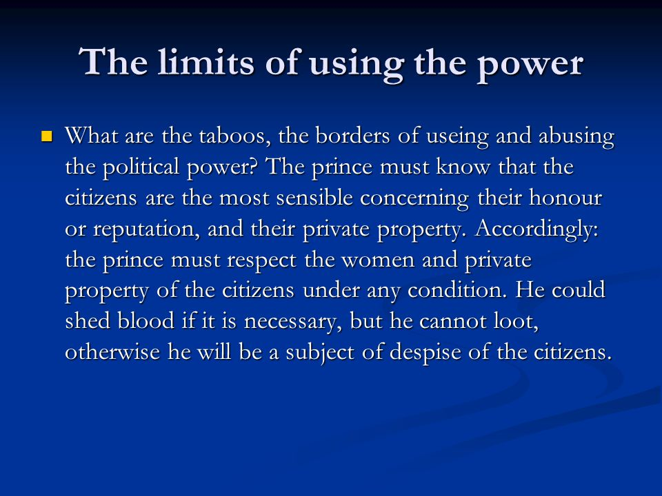 The limits of using the power What are the taboos, the borders of useing and abusing the political power.