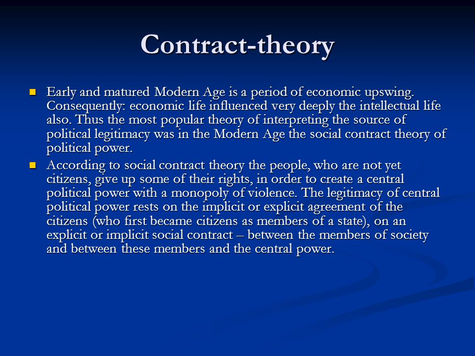 Contract-theory Early and matured Modern Age is a period of economic upswing. Consequently: economic life influenced very deeply the intellectual life
