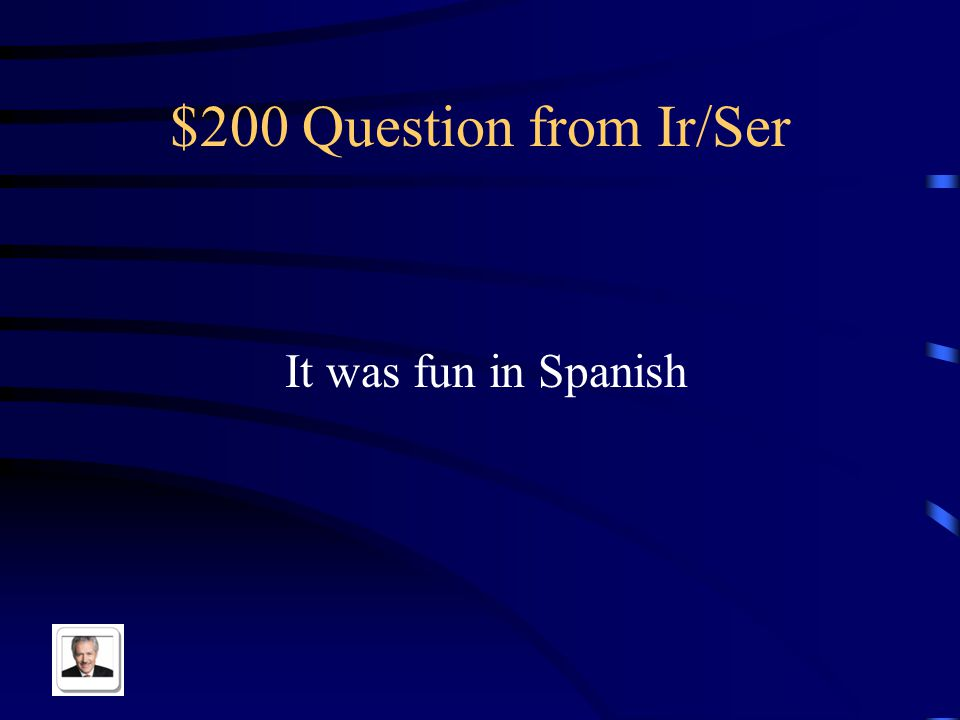 $100 Answer from Ir/Ser Tu fuiste