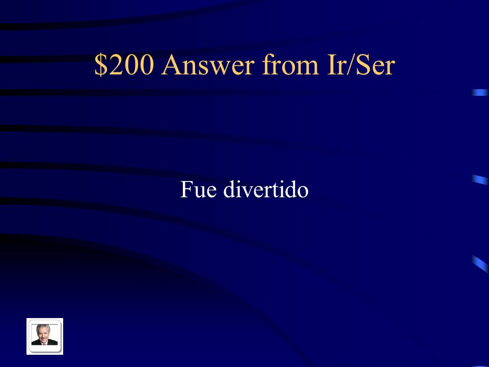 $200 Question from Ir/Ser It was fun in Spanish