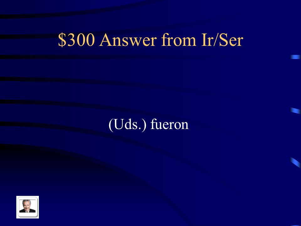 $300 Question from Ir/Ser The conjugated form of ir or ser here: Antón y tú _____ al consultorio