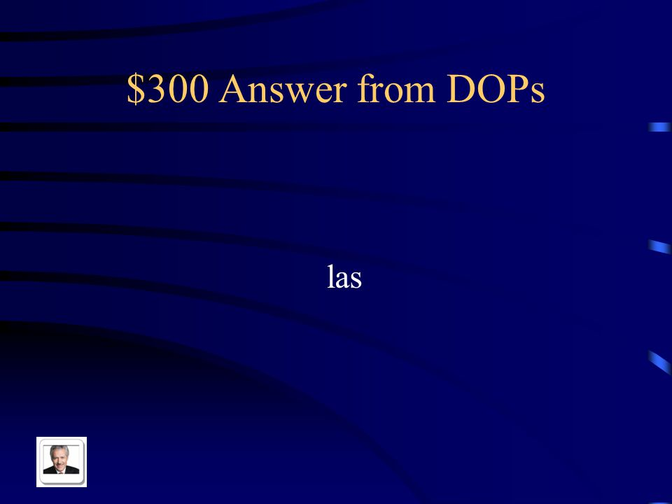 $300 Question from DOPs Replace with a DOP: Las mesas