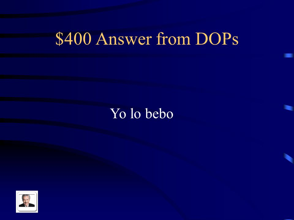 $400 Question from DOPs Shorten: Yo bebo el cafe