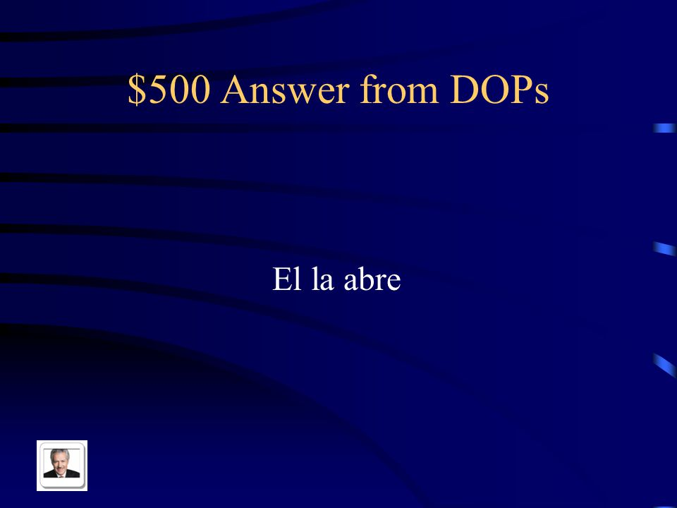 $500 Question from DOPs Translate and shorten: He opens the door