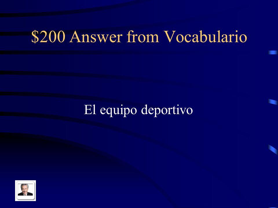 $200 Answer from Vocabulario El equipo deportivo