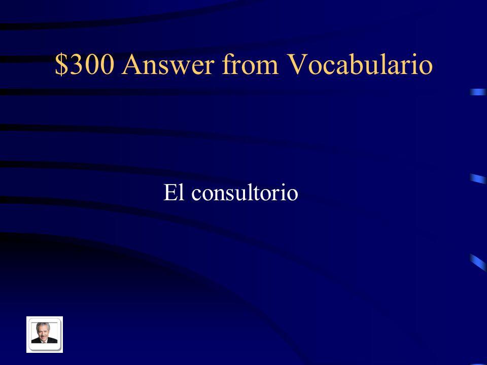 $300 Answer from Vocabulario El consultorio