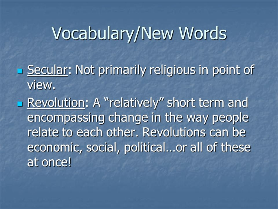 """Vocabulary/New Words Secular: Not primarily religious in point of view. Secular: Not primarily religious in point of view. Revolution: A """"relatively"""""""