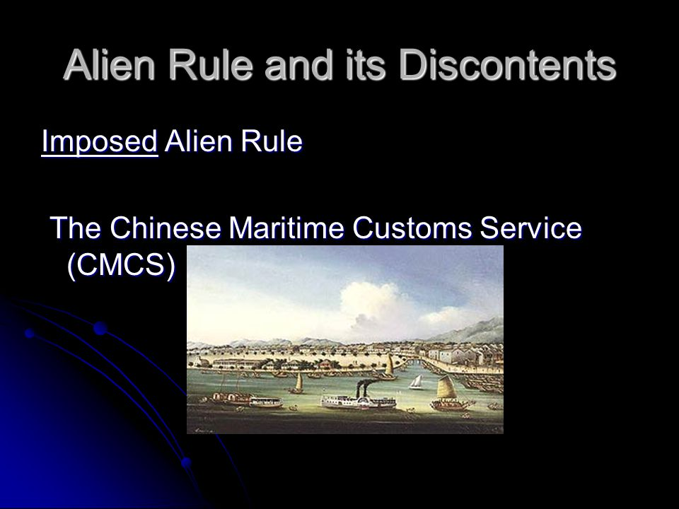 Alien Rule and its Discontents Imposed Alien Rule The Chinese Maritime Customs Service (CMCS) The Chinese Maritime Customs Service (CMCS)