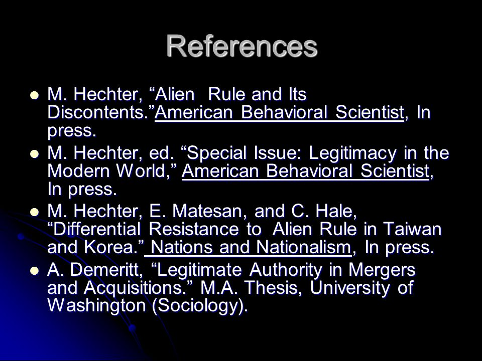 References M. Hechter, Alien Rule and Its Discontents. American Behavioral Scientist, In press.