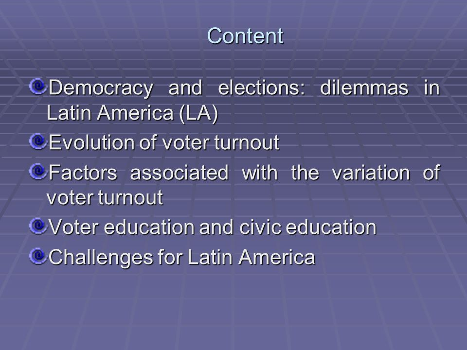 Content Democracy and elections: dilemmas in Latin America (LA) Evolution of voter turnout Factors associated with the variation of voter turnout Voter education and civic education Challenges for Latin America
